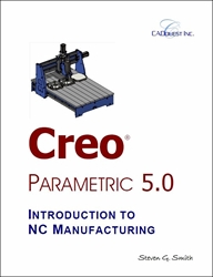 Creo Parametric 5.0 Introduction to NC Manufacturing