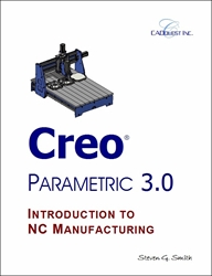 Creo Parametric 3.0 Introduction to NC Manufacturing